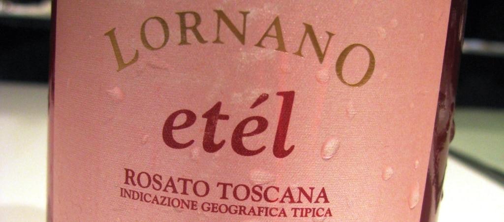 IGT Toscana Rosato Etél - Lornano 2013